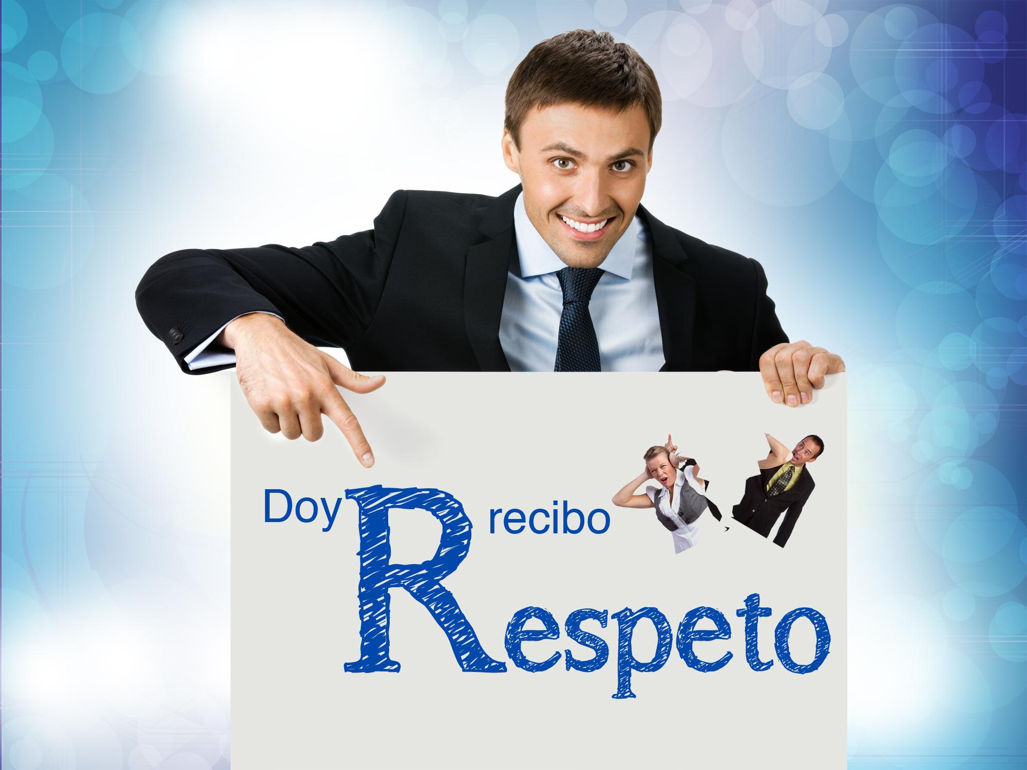 Doy respeto, recibo respeto